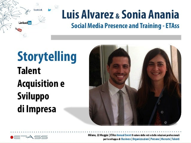 Storytelling Talent Acquisition e Sviluppo di Impresa Luis Alvarez & Sonia Anania Social Media Presence andTraining - ETAs...