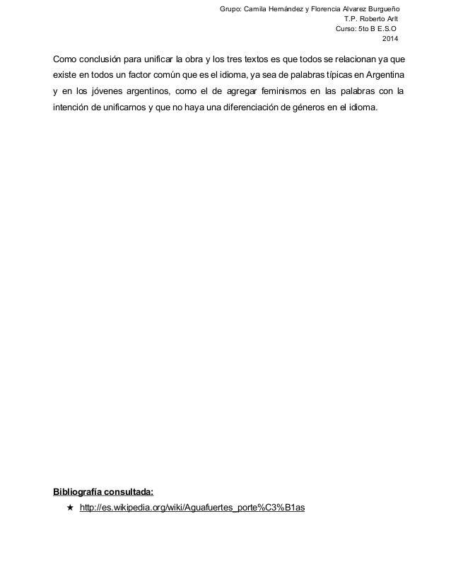 Grupo: Camila Hernández y Florencia Alvarez Burgueño  T.P. Roberto Arlt  Curso: 5to B E.S.O  2014  Como conclusión para un...