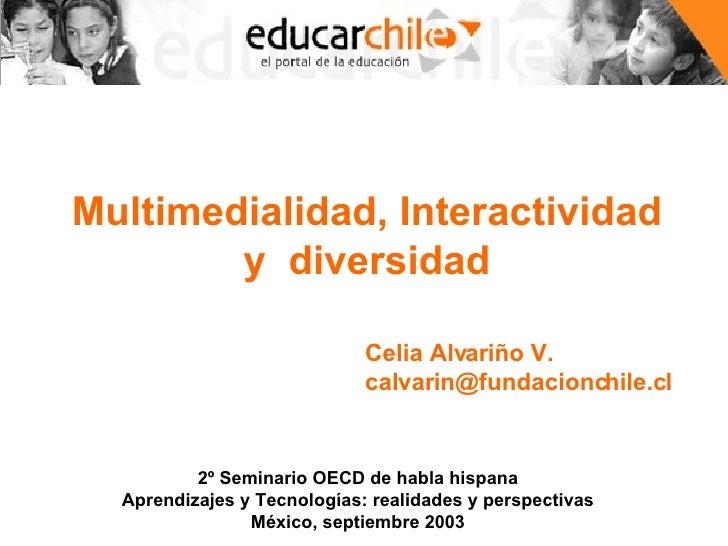 Multimedialidad, Interactividad y  diversidad 2º Seminario OECD de habla hispana Aprendizajes y Tecnologías: realidades y ...