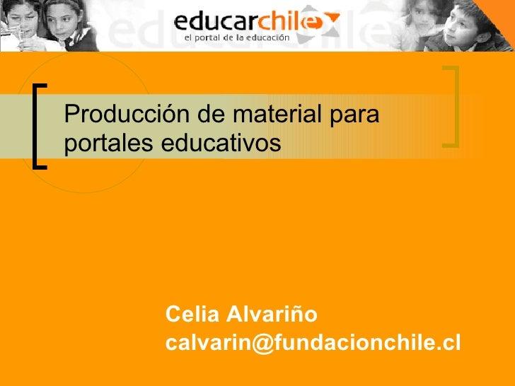 Producción de material para portales educativos Celia Alvariño [email_address]
