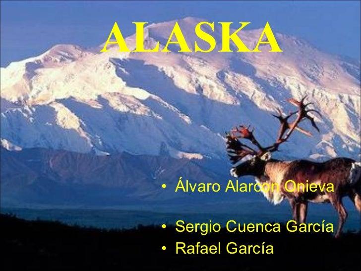 ALASKA <ul><li>Álvaro Alarcon Onieva  </li></ul><ul><li>Sergio Cuenca García  </li></ul><ul><li>Rafael García  Moreno  </l...
