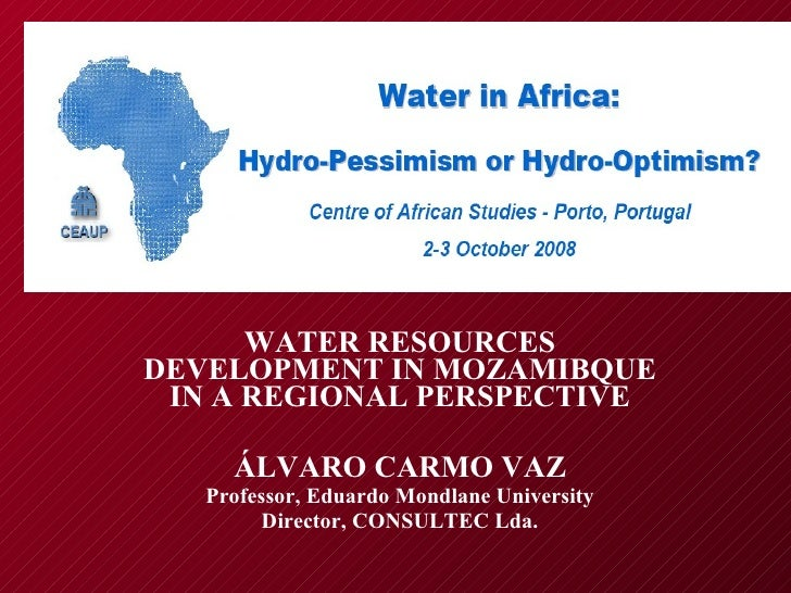 WATER RESOURCES DEVELOPMENT IN MOZAMIBQUE IN A REGIONAL PERSPECTIVE ÁLVARO CARMO VAZ Professor, Eduardo Mondlane Universit...