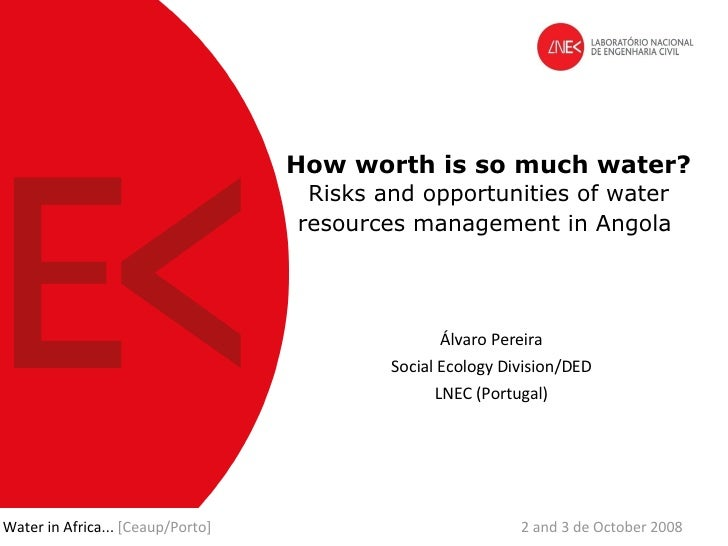 How worth is so much water?   Risks and opportunities of water resources management in Angola   Álvaro Pereira Social Ecol...