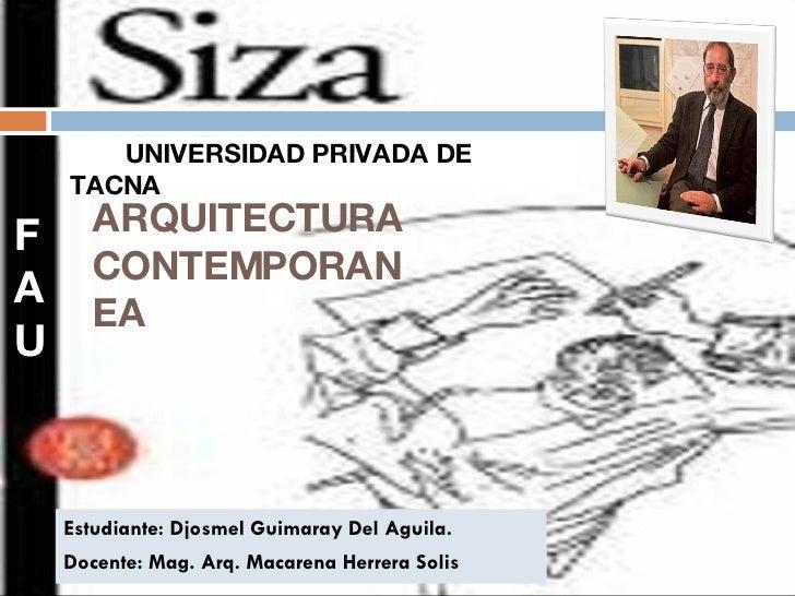 ARQUITECTURA CONTEMPORANEA Estudiante: Djosmel Guimaray Del Aguila. Docente: Mag. Arq. Macarena Herrera Solis F A U UNIVER...