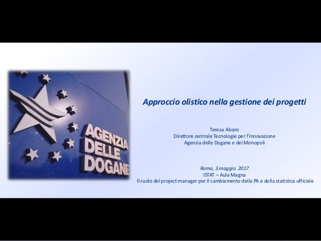 Approccio olistico nella gestione dei progetti Teresa Alvaro Direttore centrale Tecnologie per l'Innovazione Agenzia delle...