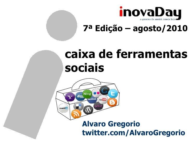7ª Edição – agosto/2010<br />caixa de ferramentas<br />sociais<br />Alvaro Gregorio<br />twitter.com/AlvaroGregorio<br />