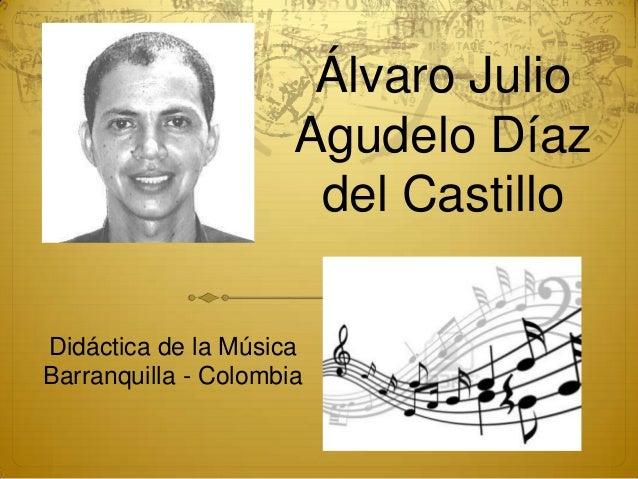 Álvaro Julio Agudelo Díaz del Castillo Didáctica de la Música Barranquilla - Colombia