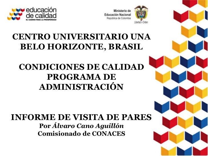 CENTRO UNIVERSITARIO UNABELO HORIZONTE, BRASILCONDICIONES DE CALIDAD PROGRAMA DE ADMINISTRACIÓNINFORME DE VISITA DE PARES ...