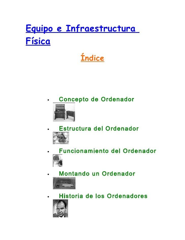 Equipo e InfraestructuraFísica              Índice    •   Concepto de Ordenador    •   Estructura del Ordenador    •   Fun...