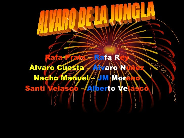 Rafa Prats  –  Ra fa   R ey Álvaro Cuesta  –  Álv aro   N úñez Nacho Manuel  –  JM   Mor eno Santi Velasco  –  Alber to   ...