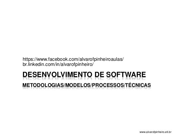 https://www.facebook.com/alvarofpinheiroaulas/  br.linkedin.com/in/alvarofpinheiro/  DESENVOLVIMENTO DE SOFTWARE  METODOLO...