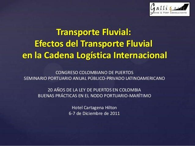 Transporte Fluvial:Efectos del Transporte Fluvialen la Cadena Logística InternacionalCONGRESO COLOMBIANO DE PUERTOSSEMINAR...