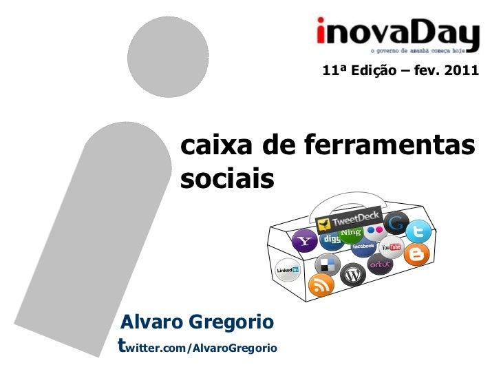 11ª Edição – fev. 2011          caixa de ferramentas          sociaisAlvaro Gregoriotwitter.com/AlvaroGregorio