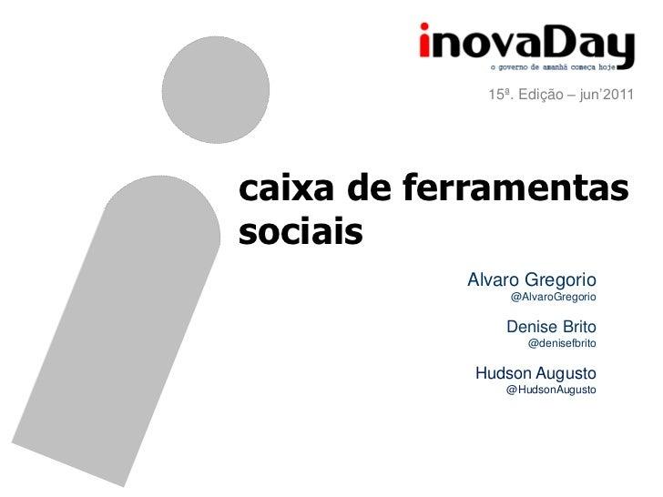 15ª. Edição – jun'2011caixa de ferramentassociais           Alvaro Gregorio                @AlvaroGregorio               D...