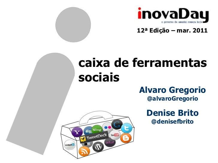 12ª Edição – mar. 2011<br />caixa de ferramentas<br />sociais<br />Alvaro Gregorio<br />@alvaroGregorio<br />Denise Brito<...