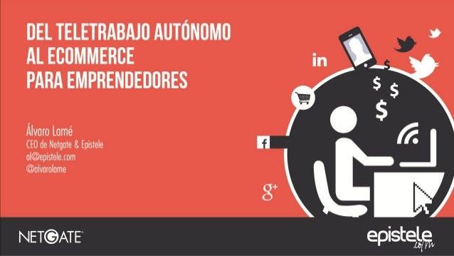 2002 2002 al 2005 2006 2009 Junio 2010 al 2011 2011 2013 Del teletrabajo autónomo al eCommerce para emprendedores