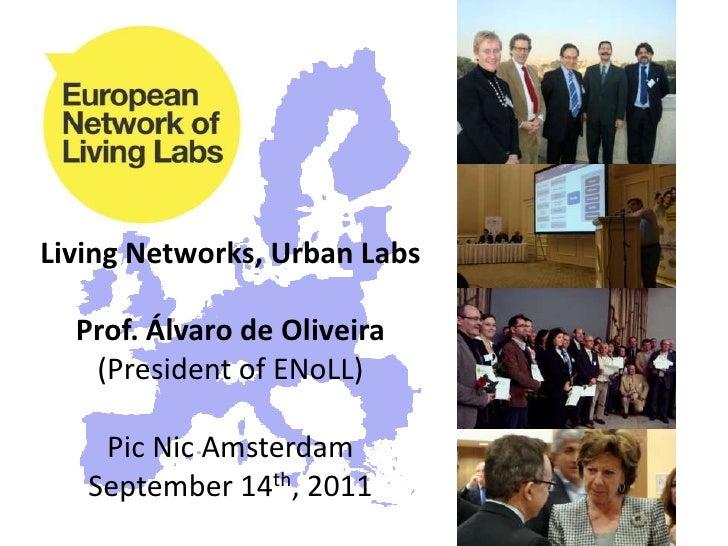 Living Networks, Urban Labs<br />Prof. Álvaro de Oliveira<br />(President of ENoLL)<br />Pic Nic Amsterdam<br />September ...