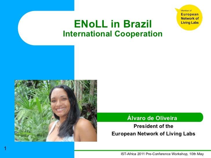ENoLL in Brazil    International Cooperation                      Álvaro de Oliveira                       President of th...