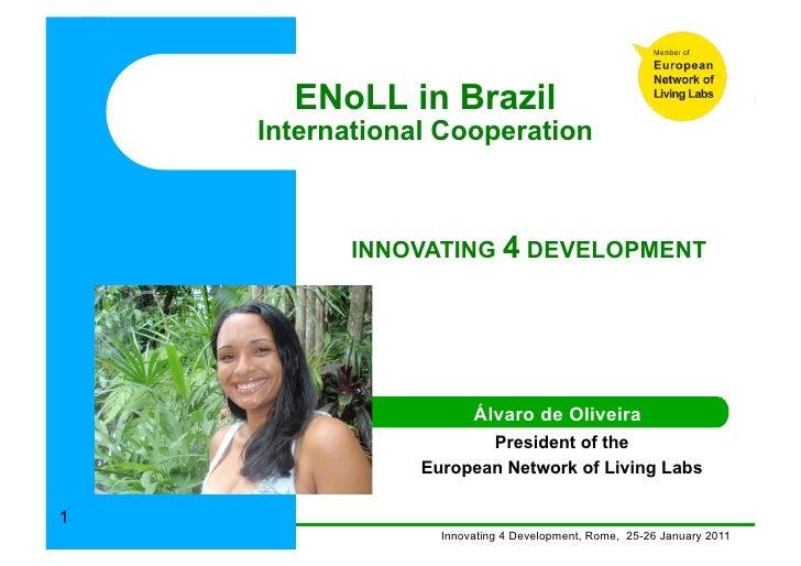 ENoLL in Brazil    International Cooperation          INNOVATING 4 DEVELOPMENT                       Álvaro de Oliveira   ...