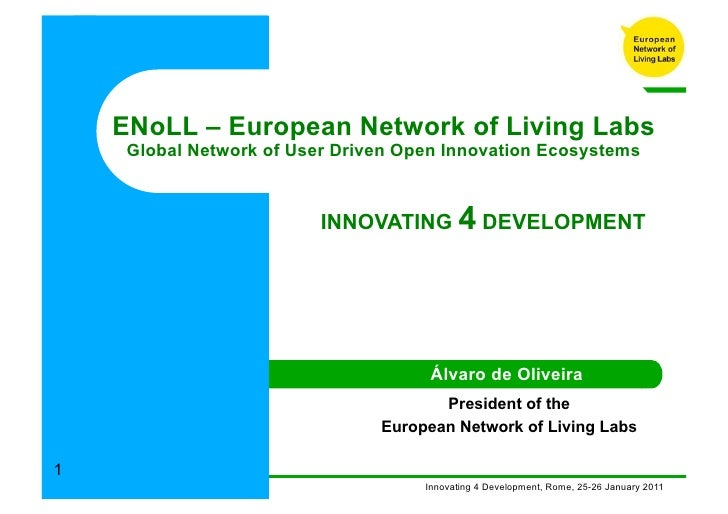 ENoLL – European Network of Living Labs     Global Network of User Driven Open Innovation Ecosystems                      ...