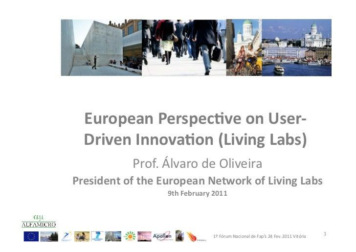 European Perspec-ve on User-‐    Driven Innova-on (Living Labs)                  Prof. Álvaro de Ol...