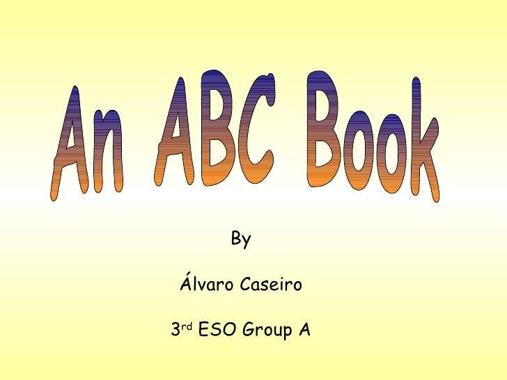 An ABC Book By Álvaro Caseiro 3 rd  ESO Group A
