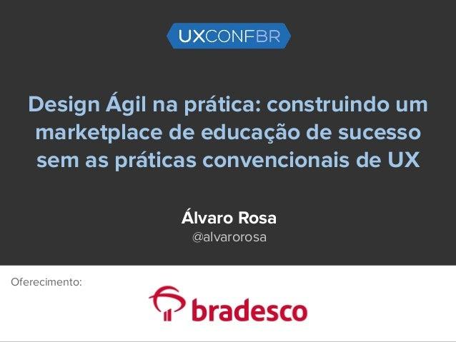 Design �gil na pr�tica: construindo um marketplace de educa��o de sucesso sem as pr�ticas convencionais de UX �lvaro Rosa ...