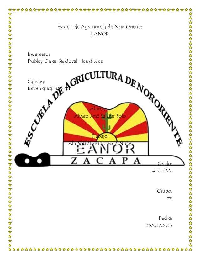 Escuela de Agronomía de Nor-Oriente EANOR Ingeniero: Dubley Omar Sandoval Hernández Catedra: Informática Básica I Alumno: ...