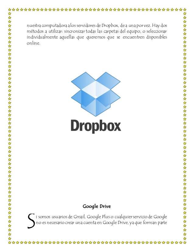 nuestracomputadoraalos servidoresde Dropbox, de a una por vez. Hay dos métodos a utilizar: sincronizar todas las carpetas ...