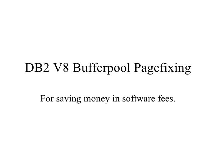 DB2 V8 Bufferpool Pagefixing For  saving money in software fees.