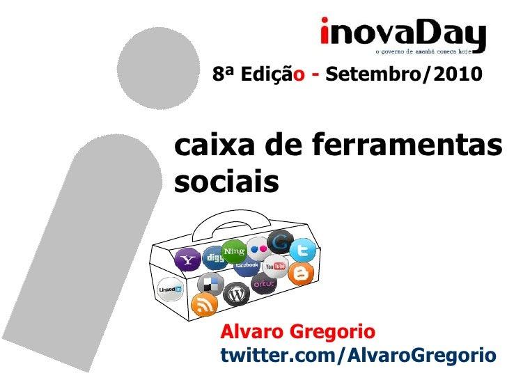 8ª Edição - Setembro/2010<br />caixa de ferramentas<br />sociais<br />Alvaro Gregorio<br />twitter.com/AlvaroGregorio<br />
