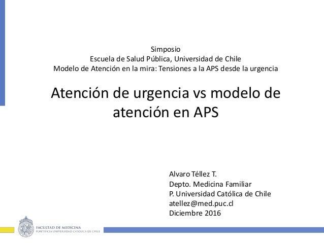 Simposio Escuela de Salud Pública, Universidad de Chile Modelo de Atención en la mira: Tensiones a la APS desde la urgenci...