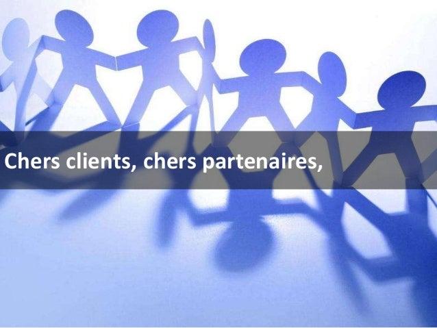 Chers clients, chers partenaires,