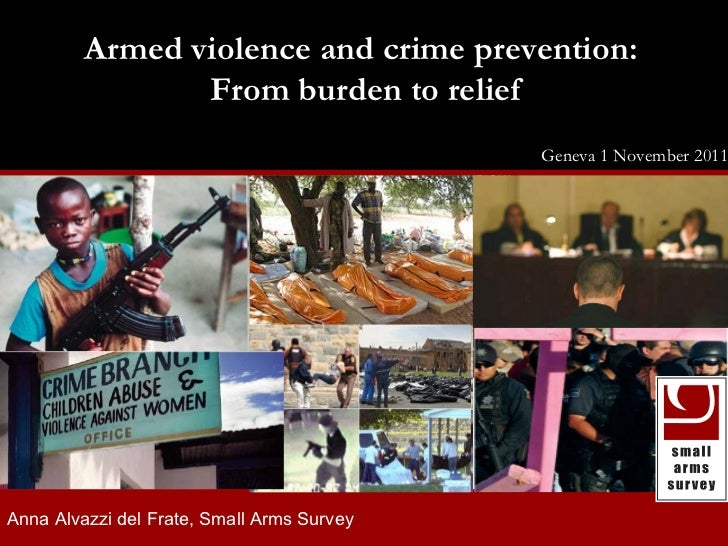 small arms survey 2008: risk and resilience Armed violence and crime prevention:  From burden to relief Geneva 1 November ...