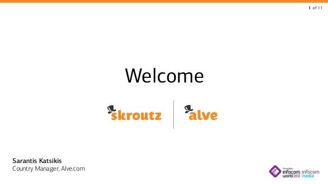 1 of 11  Welcome  Sarantis Katsikis Country Manager, Alve.com