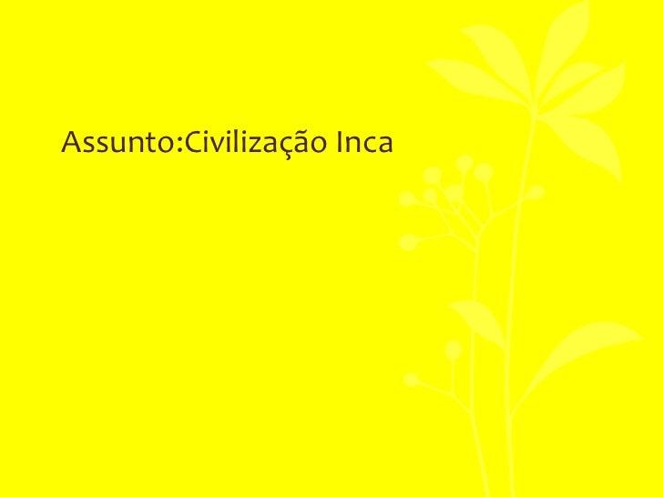 Assunto:Civilização Inca