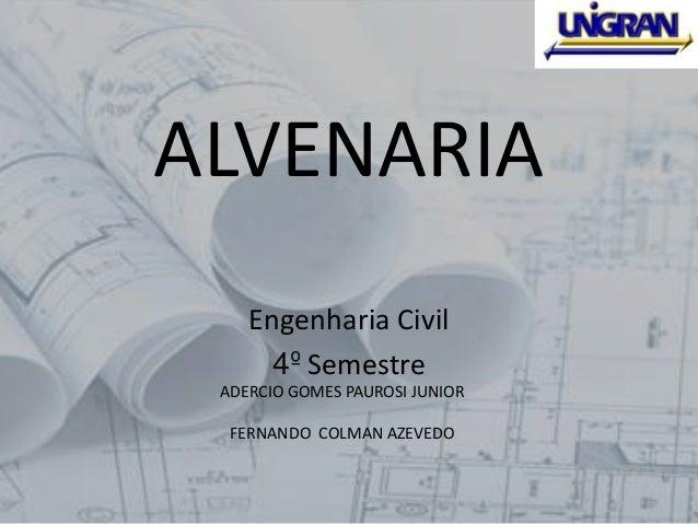 ALVENARIA Engenharia Civil 4º Semestre ADERCIO GOMES PAUROSI JUNIOR FERNANDO COLMAN AZEVEDO