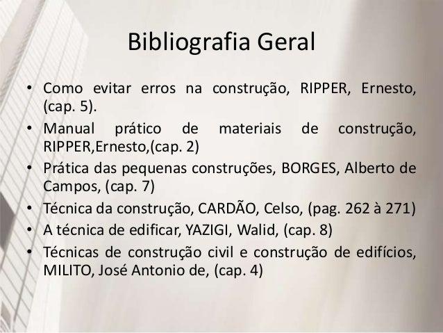 Bibliografia Geral • Como evitar erros na construção, RIPPER, Ernesto, (cap. 5). • Manual prático de materiais de construç...
