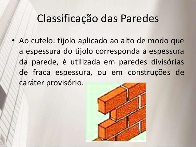 Classificação das paredes • Uma vez: os tijolos são colocados de tal forma que o seu comprimento seja a espessura da pared...