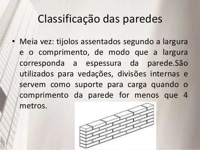 Classificação das paredes • Uma vez e meia: os tijolos dessa parede tem espessura de 35 cm, e podem ser dispostos de varia...