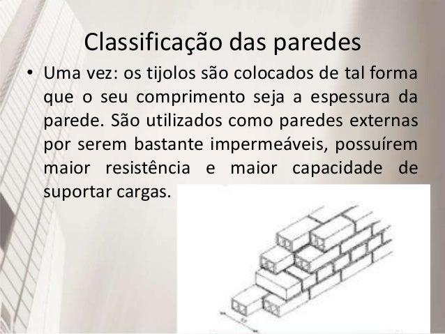 Classificação das paredes • Duas vezes: Neste caso, a espessura da parede é múltipla da largura de tijolo.