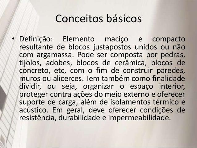 Conceitos básicos • Definição: Elemento maciço e compacto resultante de blocos justapostos unidos ou não com argamassa. Po...