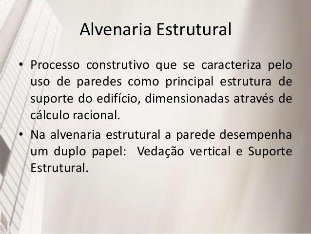 Alvenaria Estrutural • No sistema convencional de construção, as paredes apenas fecham os vãos entre pilares e vigas, enca...