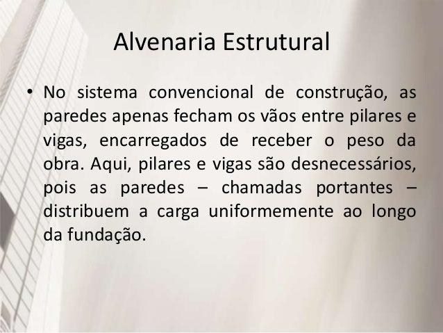 Alvenaria Estrutural • Economia, segurança, qualidade e rapidez de execução, permitem à esse sistema adequar- se tanto a o...