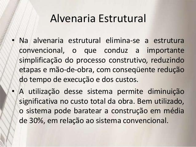 Alvenaria Estrutural Existem diferentes métodos de alvenaria estrutural. • Alvenaria não armada: Alvenaria simples (compon...
