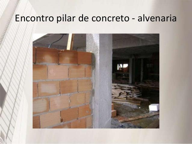 Patologias : prevenções • Arranjo dos blocos na parede: • Alvenaria Estrutural: -Sempre junta amarrada • Alvenaria de Veda...