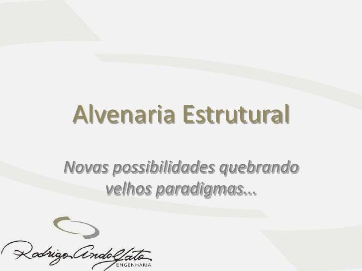 Alvenaria Estrutural<br />Novas possibilidades quebrando velhos paradigmas...<br />