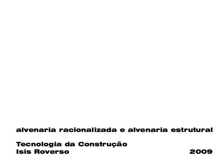 alvenaria racionalizada e alvenaria estruturalTecnologia da ConstruçãoIsis Roverso                            2009
