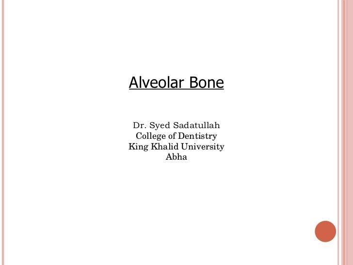 Alveolar Bone Dr. Syed Sadatullah College of Dentistry King Khalid University Abha