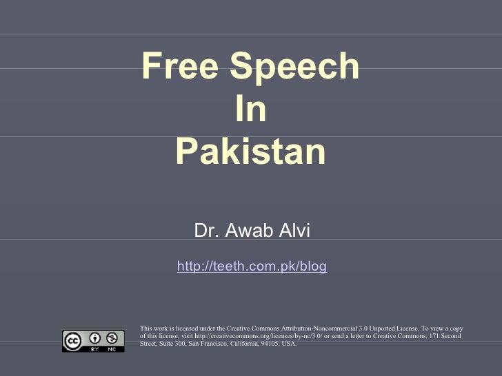 Free Speech In Pakistan Dr. Awab Alvi http://teeth.com.pk/blog This work is licensed under the Creative Commons Attributio...